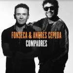 COMPADRES Fonseca y Andrés Cepeda