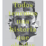 TODOS TENEMOS UNA HISTORIA QUE OLVIDAR